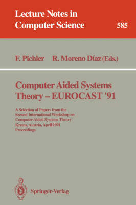 Computer Aided Systems Theory - EUROCAST '91: A Selection of Papers from the Second International Workshop on Computer Aided Systems Theory, Krems, Austria, April 15-19, 1991. Proceedings - Lecture Notes in Computer Science 585 (Paperback)
