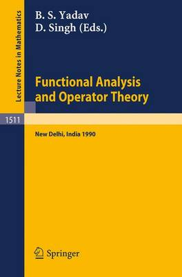 Functional Analysis and Operator Theory: Proceedings of a Conference held in Memory of U.N.Singh, New Delhi, India, 2-6 August, 1990 - Lecture Notes in Mathematics 1511 (Paperback)