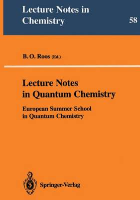 Lecture Notes in Quantum Chemistry: European Summer School in Quantum Chemistry - Lecture Notes in Chemistry 58 (Paperback)