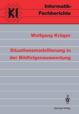 Situationsmodellierung in der Bildfolgenauswertung - Informatik-Fachberichte / Subreihe Kunstliche Intelligenz 311 (Paperback)