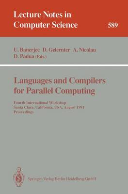 Languages and Compilers for Parallel Computing: Fourth International Workshop, Santa Clara, California, USA, August 7-9, 1991. Proceedings - Lecture Notes in Computer Science 589 (Paperback)