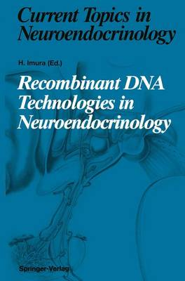 Recombinant DNA Technologies in Neuroendocrinology - Current Topics in Neuroendocrinology v. 11 (Hardback)