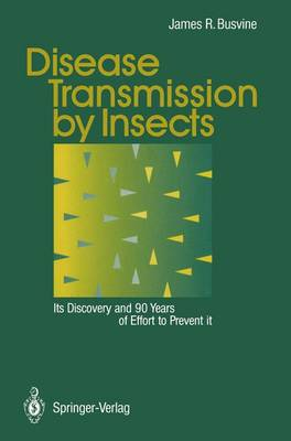 Disease Transmission by Insects: Its Discovery and 90 Years of Effort to Prevent it (Paperback)