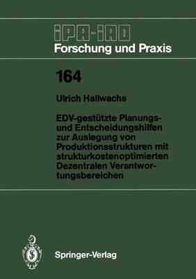 EDV-gestutzte Planungs- und Entscheidungshilfen zur Auslegung von Produktionsstrukturen mit Strukturkostenoptimierten Dezentralen Verantwortungsbereichen - IPA-IAO - Forschung und Praxis 164 (Paperback)