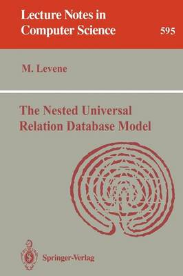 The Nested Universal Relation Database Model - Lecture Notes in Computer Science 595 (Paperback)