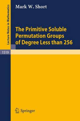 The Primitive Soluble Permutation Groups of Degree Less than 256 - Lecture Notes in Mathematics 1519 (Paperback)