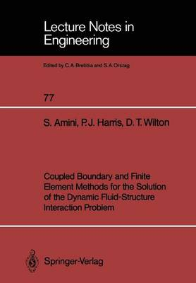 Coupled Boundary and Finite Element Methods for the Solution of the Dynamic Fluid-Structure Interaction Problem - Lecture Notes in Engineering 77 (Paperback)