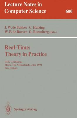 Real-Time: Theory in Practice: REX Workshop, Mook, The Netherlands, June 3-7, 1991. Proceedings - Lecture Notes in Computer Science 600 (Paperback)
