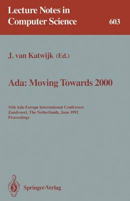 Ada: Moving Towards 2000: 11th Ada-Europe International Conference, Zandvoort, The Netherlands, June 1-5, 1992. Proceedings - Lecture Notes in Computer Science 603 (Paperback)