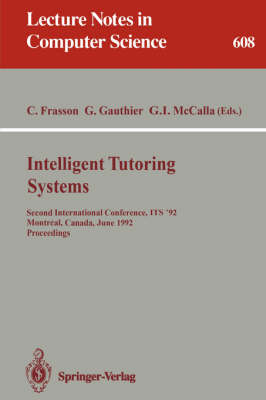 Intelligent Tutoring Systems: Second International Conference, ITS '92, Montreal, Canada, June 10-12, 1992 - Proceedings - Lecture Notes in Computer Science v. 608 (Paperback)