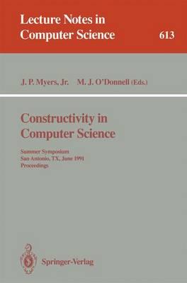 Constructivity in Computer Science: Summer Symposium, San Antonio, TX, June 19-22, 1991. Proceedings - Lecture Notes in Computer Science 613 (Paperback)