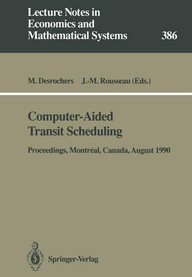 Computer-Aided Transit Scheduling: Proceedings of the Fifth International Workshop on Computer-Aided Scheduling of Public Transport held in Montreal, Canada, August 19-23, 1990 - Lecture Notes in Economics and Mathematical Systems 386 (Paperback)
