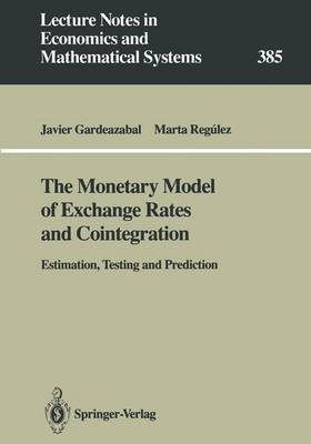 The Monetary Model of Exchange Rates and Cointegration: Estimation, Testing and Prediction - Lecture Notes in Economics and Mathematical Systems 385 (Paperback)