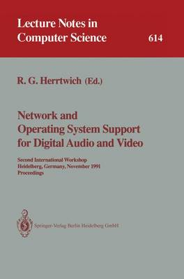 Network and Operating System Support for Digital Audio and Video: Second International Workshop, Heidelberg, Germany, November 18-19, 1991. Proceedings - Lecture Notes in Computer Science 614 (Paperback)