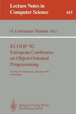 ECOOP '92. European Conference on Object-Oriented Programming: Utrecht, The Netherlands, June 29 - July 3, 1992. Proceedings - Lecture Notes in Computer Science 615 (Paperback)