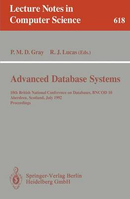Advanced Database Systems: 10th British National Conference on Databases, BNCOD 10, Aberdeen, Scotland, July 6 - 8, 1992. Proceedings - Lecture Notes in Computer Science 618 (Paperback)