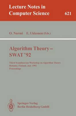 Algorithm Theory - SWAT '92: Third Scandinavian Workshop on Algorithm Theory, Helsinki, Finland, July 8-10, 1992. Proceedings - Lecture Notes in Computer Science 621 (Paperback)