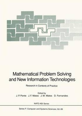 Mathematical Problem Solving and New Information Technologies: Research in Contexts of Practice - Nato ASI Subseries F: 89 (Hardback)