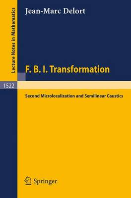 F.B.I. Transformation: Second Microlocalization and Semilinear Caustics - Lecture Notes in Mathematics 1522 (Paperback)
