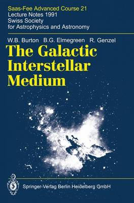 The Galactic Interstellar Medium: Saas-Fee Advanced Course 21. Lecture Notes 1991. Swiss Society for Astrophysics and Astronomy - Saas-Fee Advanced Course 21 (Hardback)