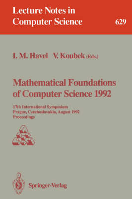 Mathematical Foundations of Computer Science 1992: 17th International Symposium, Prague, Czechoslovakia, August 24-28, 1992. Proceedings - Lecture Notes in Computer Science 629 (Paperback)