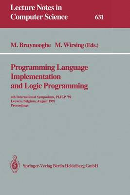 Programming Language Implementation and Logic Programming: 4th International Symposium, PLILP '92, Leuven, Belgium, August 26-28, 1992 Proceedings - Lecture Notes in Computer Science 631 (Paperback)
