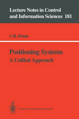Positioning Systems: A Unified Approach - Lecture Notes in Control and Information Sciences 181 (Paperback)