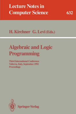Algebraic and Logic Programming: Third International Conference, Volterra, Italy, September 2-4, 1992. Proceedings - Lecture Notes in Computer Science 632 (Paperback)