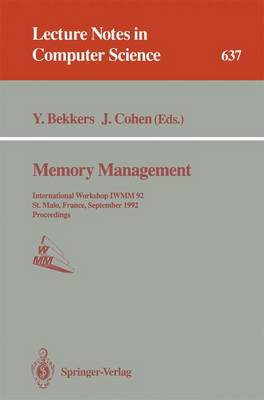 Memory Management: International Workshop IWMM 92, St.Malo, France, September 17 - 19, 1992. Proceedings - Lecture Notes in Computer Science 637 (Paperback)