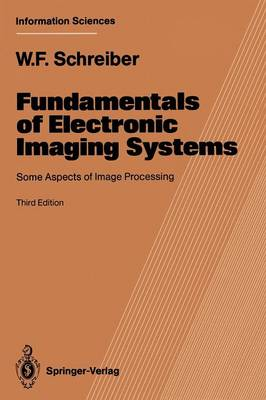 Fundamentals of Electronic Imaging Systems: Some Aspects of Image Processing - Springer Series in Information Sciences 15 (Paperback)
