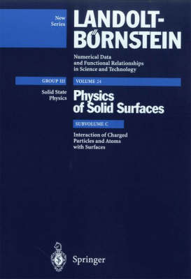 Interaction of Charged Particles and Atoms with Surfaces - Landolt-Boernstein: Numerical Data and Functional Relationships in Science and Technology - New Series 24c (Hardback)