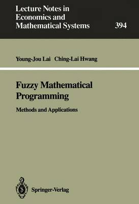 Fuzzy Mathematical Programming: Methods and Applications - Lecture Notes in Economics and Mathematical Systems 394 (Paperback)