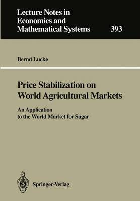 Price Stabilization on World Agricultural Markets: An Application to the World Market for Sugar - Lecture Notes in Economics and Mathematical Systems 393 (Paperback)