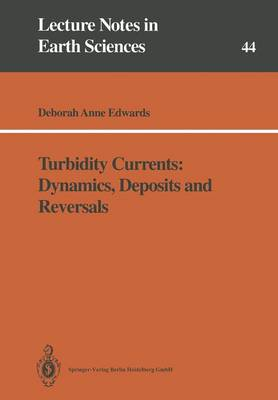 Turbidity Currents: Dynamics, Deposits and Reversals - Lecture Notes in Earth Sciences 44 (Paperback)
