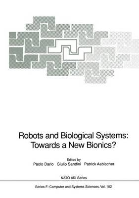 Robots and Biological Systems: Towards a New Bionics?: Proceedings of the NATO Advanced Workshop on Robots and Biological Systems, held at II Ciocco, Toscana, Italy, June 26-30, 1989 - Nato ASI Series 102 (Hardback)