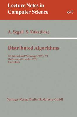 Distributed Algorithms: 6th International Workshop, WDAG '92, Haifa, Israel, November 2-4, 1992. Proceedings - Lecture Notes in Computer Science 647 (Paperback)