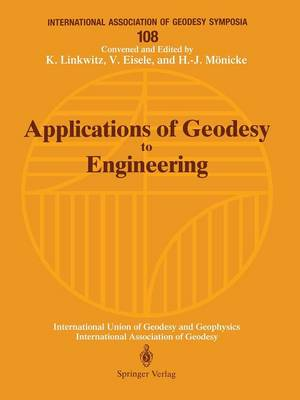 Applications of Geodesy to Engineering: Symposium No. 108, Stuttgart, Germany, May 13-17, 1991 - International Association of Geodesy Symposia 108 (Paperback)