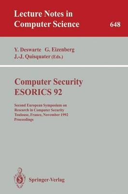 Computer Security - ESORICS 92: Second European Symposium on Research in Computer Security, Toulouse, France, November 23-25, 1992. Proceedings - Lecture Notes in Computer Science 648 (Paperback)