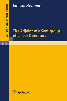 The Adjoint of a Semigroup of Linear Operators - Lecture Notes in Mathematics 1529 (Paperback)