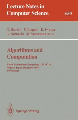 Algorithms and Computation: Third International Symposium, ISAAC '92, Nagoya, Japan, December 16-18, 1992. Proceedings - Lecture Notes in Computer Science 650 (Paperback)