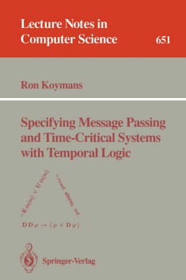 Specifying Message Passing and Time-Critical Systems with Temporal Logic - Lecture Notes in Computer Science 651 (Paperback)