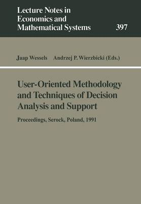 User-Oriented Methodology and Techniques of Decision Analysis and Support: Proceedings of the International IIASA Workshop Held in Serock, Poland, September 9-13, 1991 - Lecture Notes in Economics and Mathematical Systems 397 (Paperback)