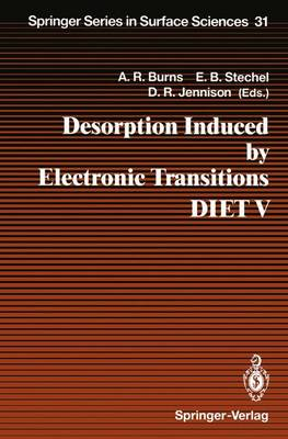 Desorption Induced by Electronic Transitions Diet V: No. 5: Proceedings of the Fifth International Workshop, Taos, Nm, USA, April 1-4, 1992 - Springer Series in Surface Sciences v. 31 (Hardback)