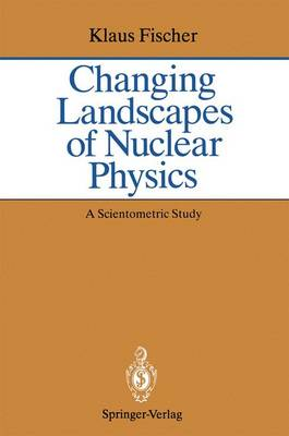 Changing Landscapes of Nuclear Physics: A Scientometric Study on the Social and Cognitive Position of German-Speaking Emigrants Within the Nuclear Physics Community, 1921-1947 (Paperback)