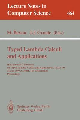 Typed Lambda Calculi and Applications: International Conference on Typed Lambda Calculi and Applications, TLCA '93, March 16-18, 1993, Utrecht, The Netherlands. Proceedings - Lecture Notes in Computer Science 664 (Paperback)