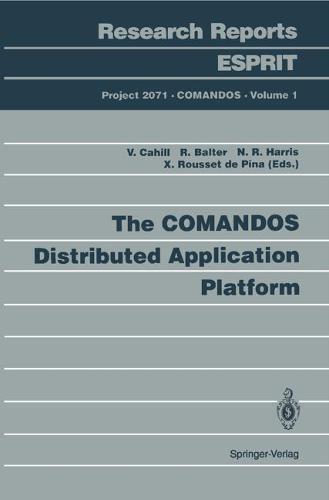 The COMANDOS Distributed Application Platform - Research Reports Esprit 1 (Paperback)