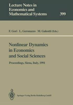 Nonlinear Dynamics in Economics and Social Sciences: Proceedings of the Second Informal Workshop, Held at the Certosa di Pontignano, Siena, Italy, May 27-30, 1991 - Lecture Notes in Economics and Mathematical Systems 399 (Paperback)