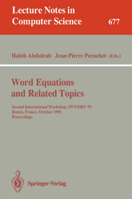 Word Equations and Related Topics: Second International Workshop, IWWERT '91, Rouen, France, October 7-9, 1991. Proceedings - Lecture Notes in Computer Science 677 (Paperback)