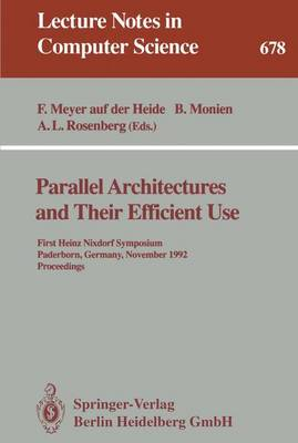 Parallel Architectures and Their Efficient Use: First Heinz Nixdorf Symposium, Paderborn, Germany, November 11-13, 1992. Proceedings - Lecture Notes in Computer Science 678 (Paperback)