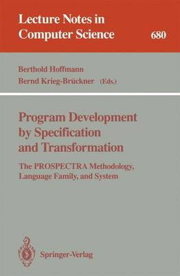 Program Development by Specification and Transformation: The PROSPECTRA Methodology, Language Family, and System - Lecture Notes in Computer Science 680 (Paperback)